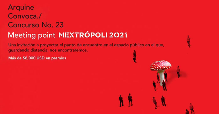 Concurso Arquine Nº 23: Meeting point MEXTRÓPOLI 2021